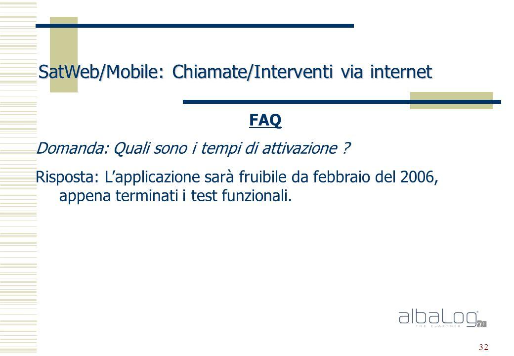 32 SatWeb/Mobile: Chiamate/Interventi via internet FAQ Domanda: Quali sono i tempi di attivazione .