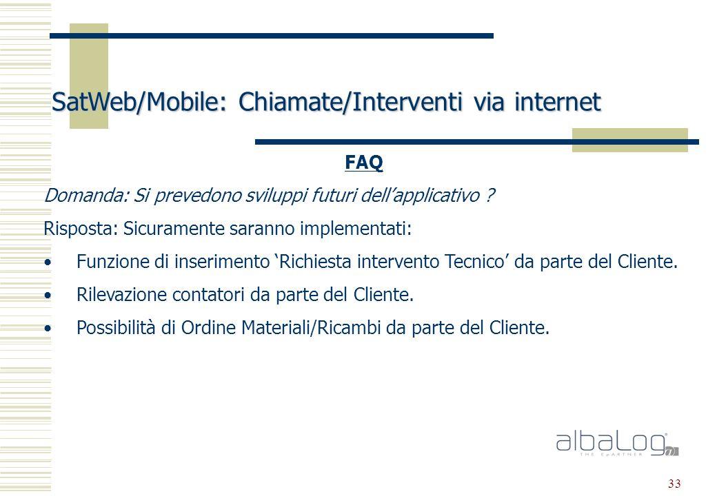 33 SatWeb/Mobile: Chiamate/Interventi via internet FAQ Domanda: Si prevedono sviluppi futuri dellapplicativo .