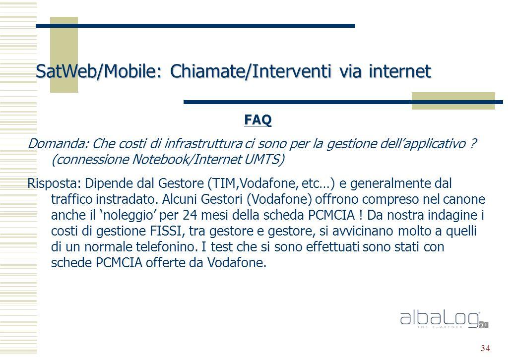 34 SatWeb/Mobile: Chiamate/Interventi via internet FAQ Domanda: Che costi di infrastruttura ci sono per la gestione dellapplicativo .