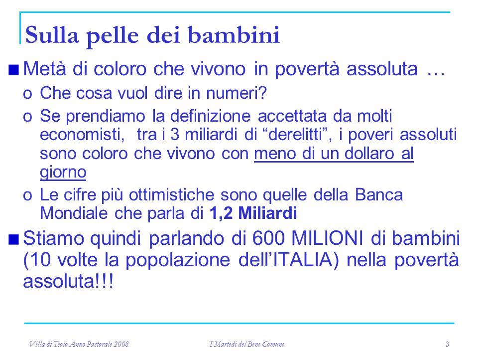 Villa di Teolo Anno Pastorale 2008 I Martedi del Bene Comune 3 Metà di coloro che vivono in povertà assoluta … oChe cosa vuol dire in numeri.