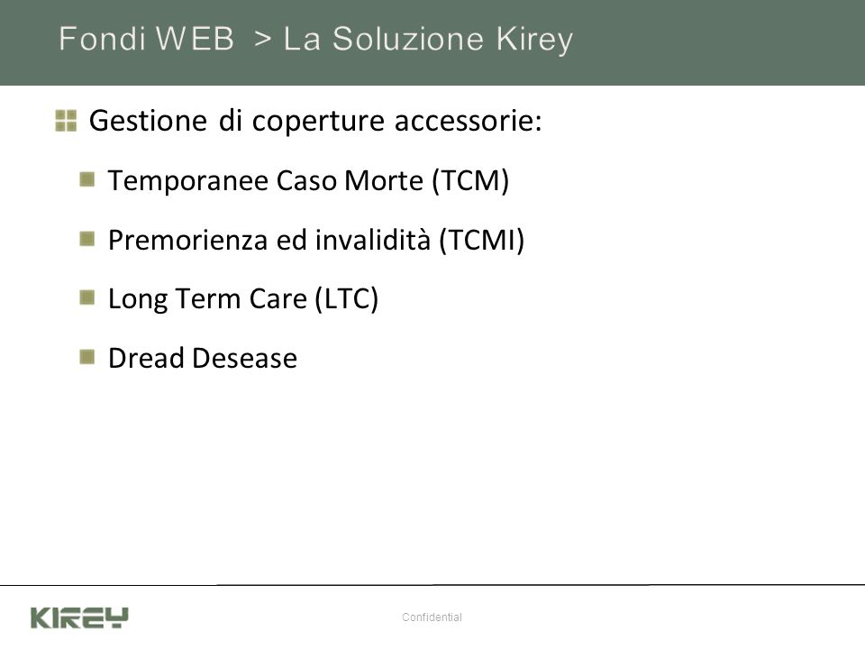 Gestione di coperture accessorie: Temporanee Caso Morte (TCM) Premorienza ed invalidità (TCMI) Long Term Care (LTC) Dread Desease Confidential