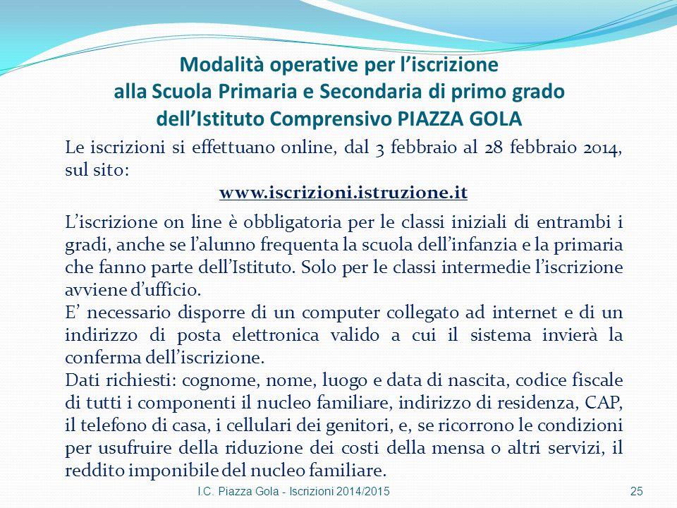 I.C. Piazza Gola - Iscrizioni 2014/201525 Le iscrizioni si effettuano online, dal 3 febbraio al 28 febbraio 2014, sul sito: www.iscrizioni.istruzione.
