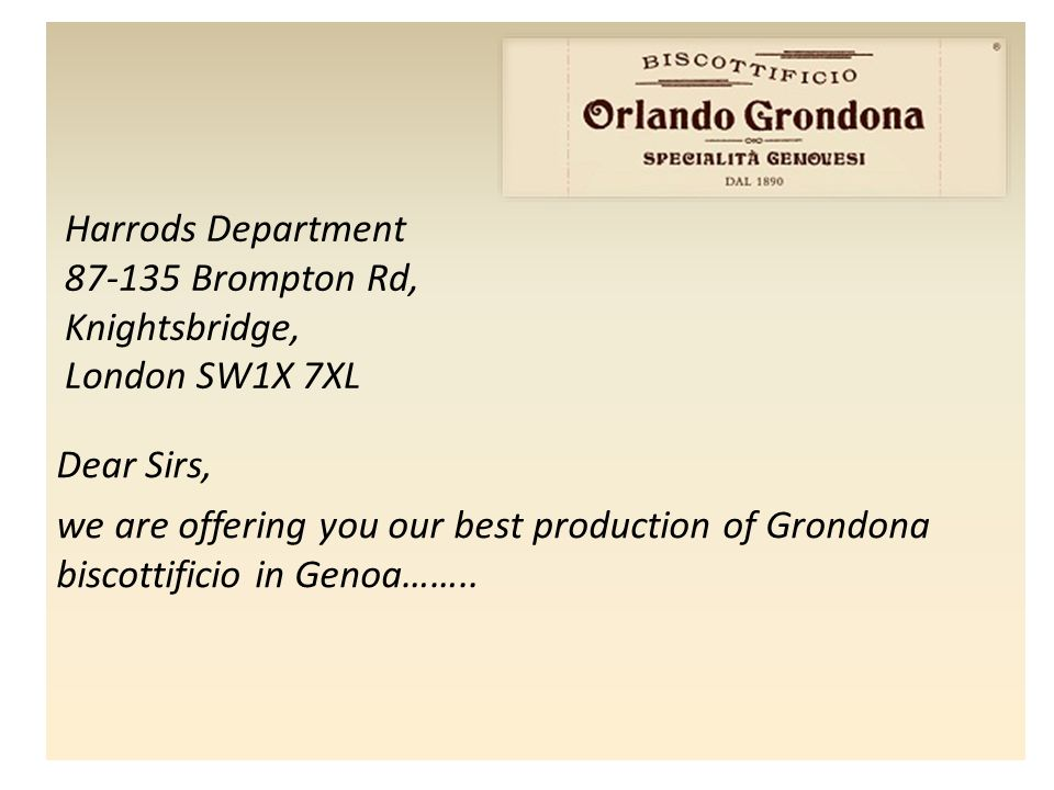 Harrods Department 87-135 Brompton Rd, Knightsbridge, London SW1X 7XL Dear Sirs, we are offering you our best production of Grondona biscottificio in Genoa……..