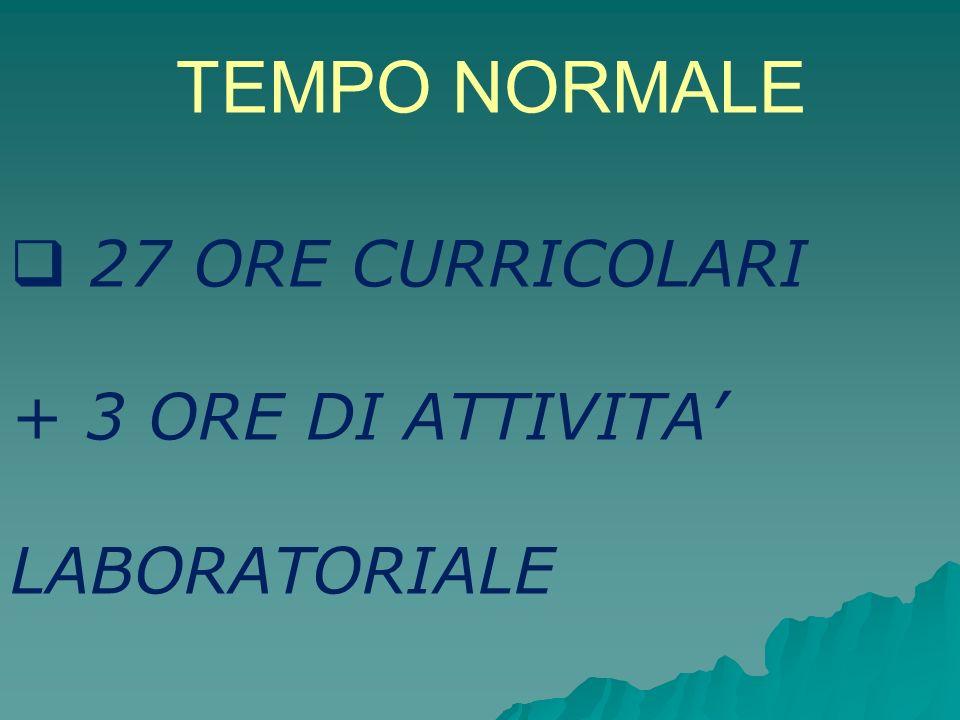 TEMPO NORMALE 27 ORE CURRICOLARI + 3 ORE DI ATTIVITA LABORATORIALE
