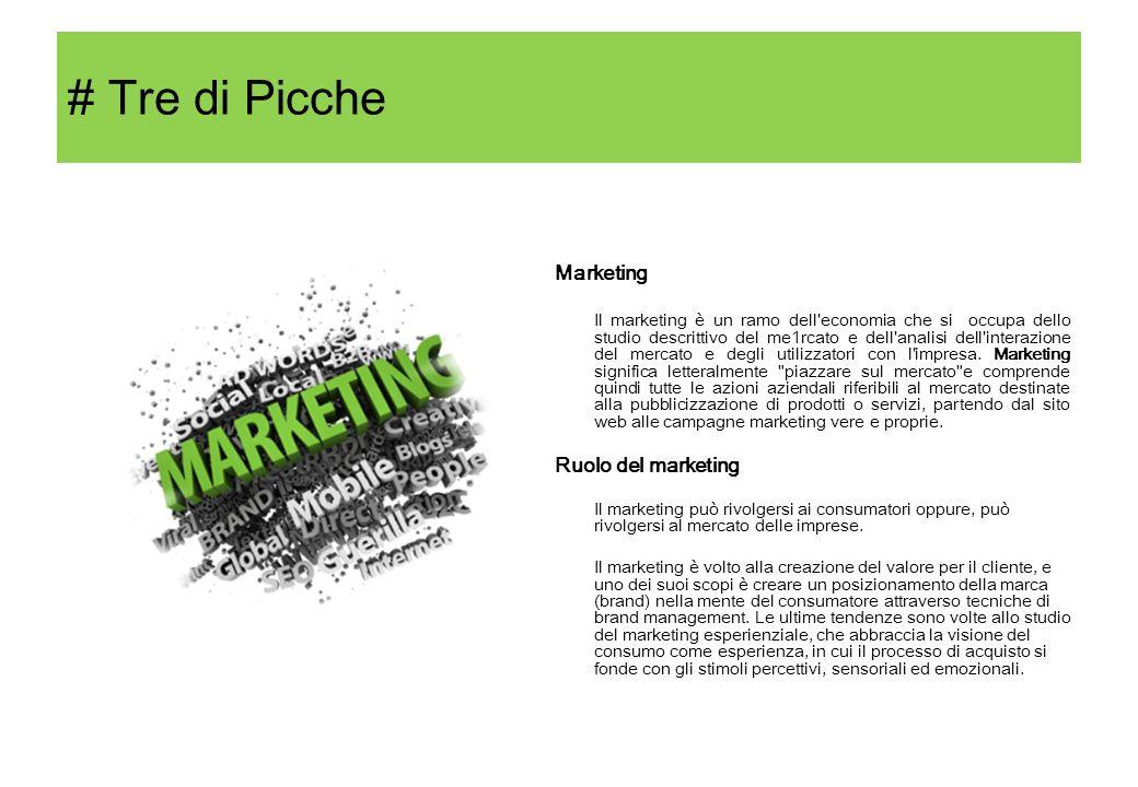 # Tre di Picche Marketing Il marketing è un ramo dell'economia che si occupa dello studio descrittivo del me1rcato e dell'analisi dell'interazione del