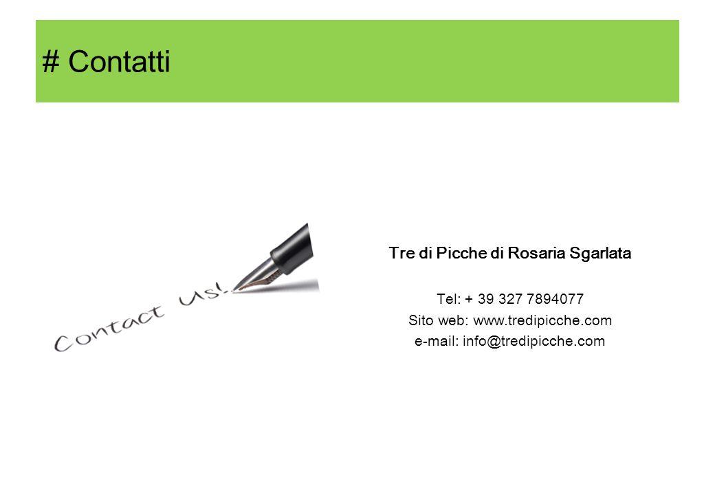 # Contatti Tre di Picche di Rosaria Sgarlata Tel: + 39 327 7894077 Sito web: www.tredipicche.com e-mail: info@tredipicche.com