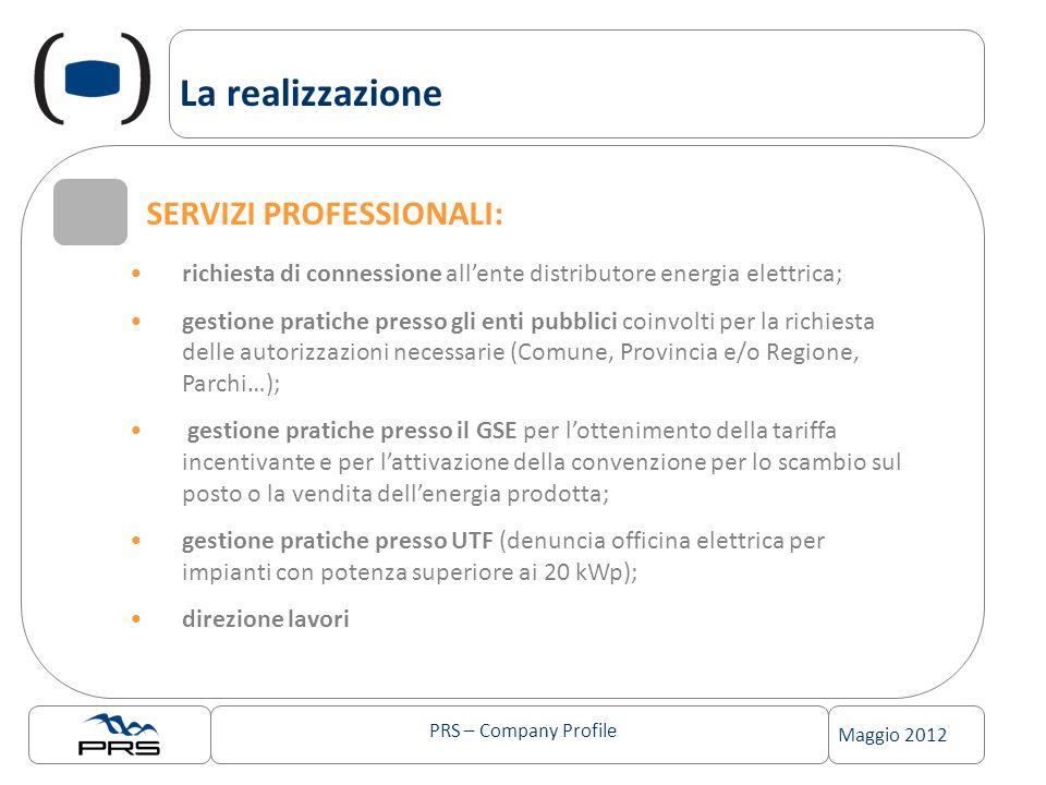 PRS – Company Profile Maggio 2012 La realizzazione SERVIZI PROFESSIONALI: richiesta di connessione allente distributore energia elettrica; gestione pr