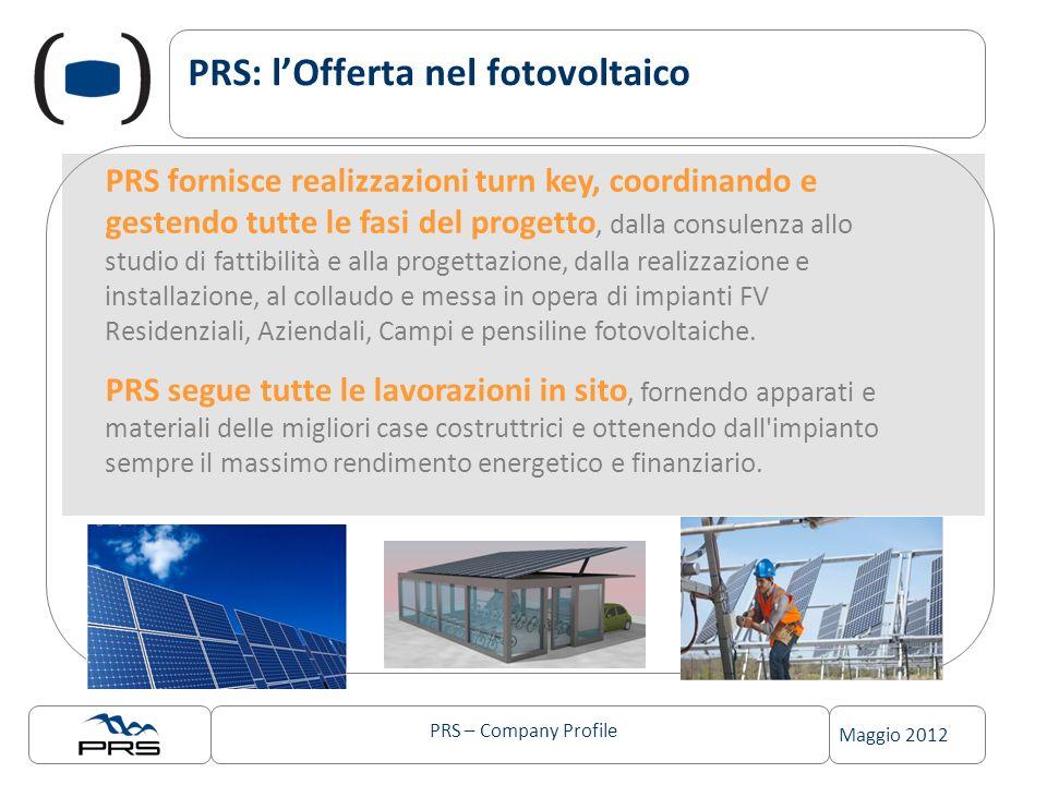 PRS – Company Profile Maggio 2012 PRS: lOfferta nel fotovoltaico PRS fornisce realizzazioni turn key, coordinando e gestendo tutte le fasi del progett