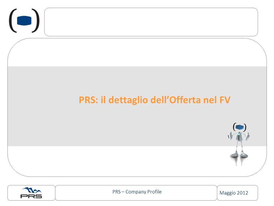 PRS – Company Profile Maggio 2012 PRS: il dettaglio dellOfferta nel FV