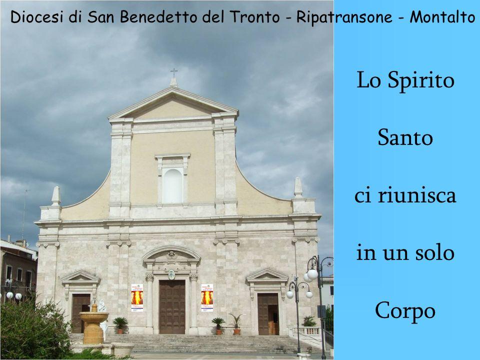 Diocesi di San Benedetto del Tronto - Ripatransone - Montalto Lo Spirito Santo ci riunisca in un solo Corpo