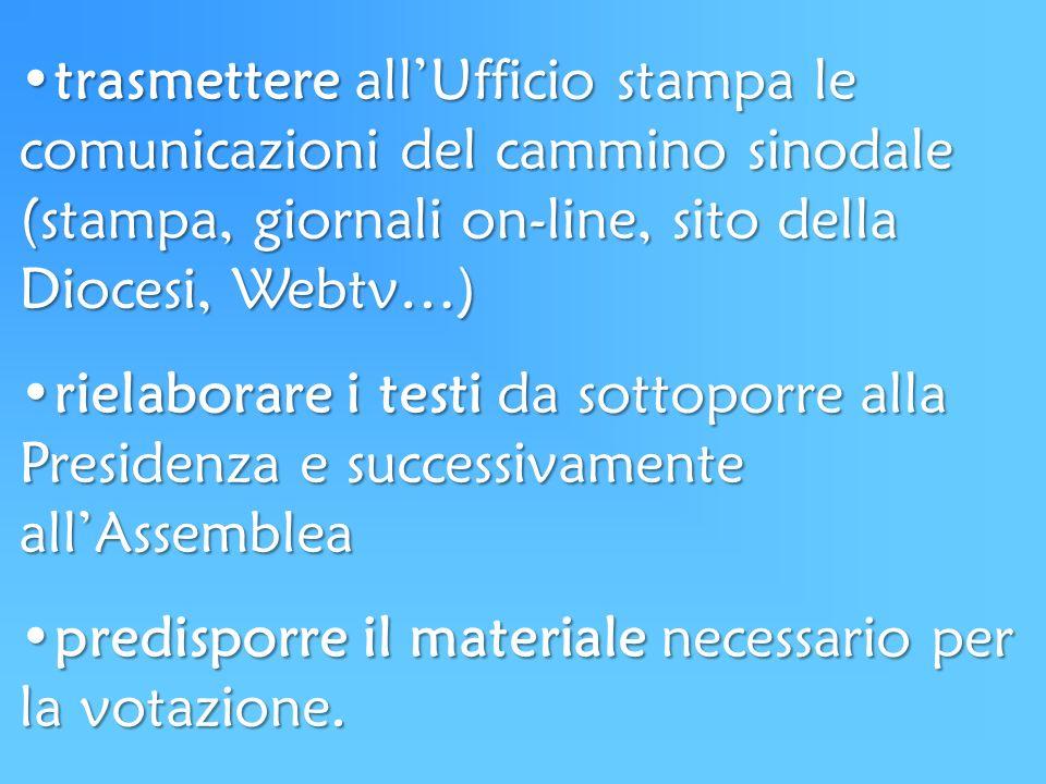 trasmettere allUfficio stampa le comunicazioni del cammino sinodale (stampa, giornali on-line, sito della Diocesi, Webtv…)trasmettere allUfficio stamp