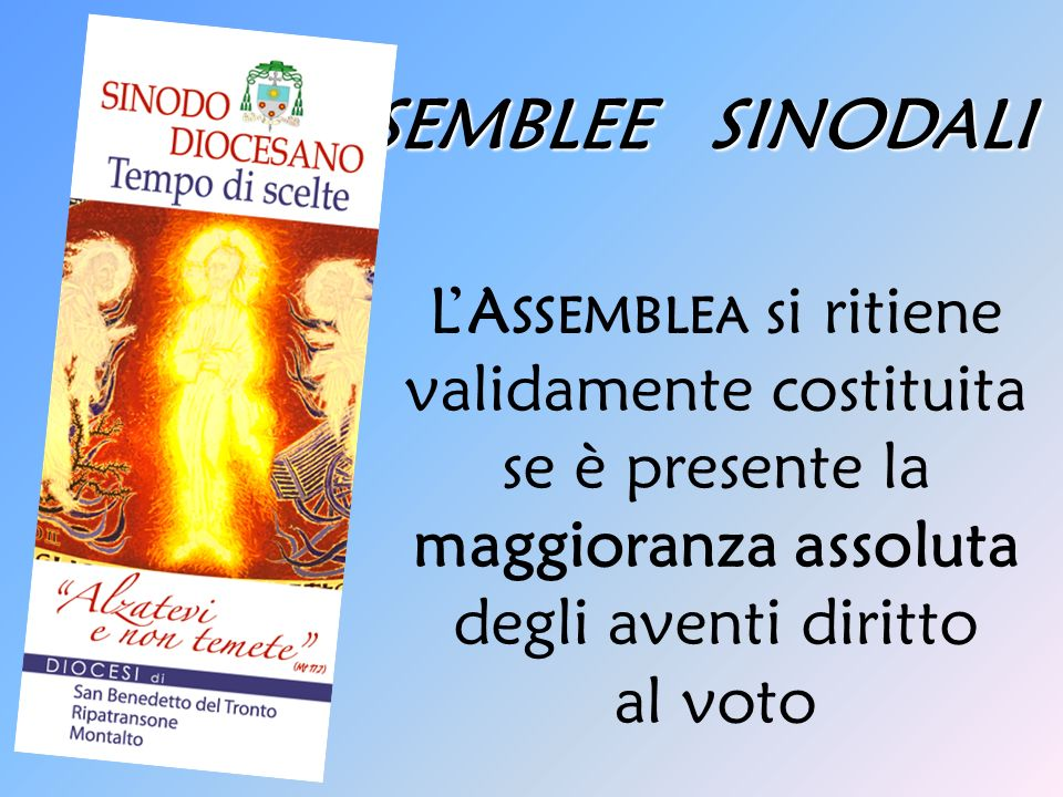 ASSEMBLEE SINODALI LA SSEMBLEA si ritiene validamente costituita se è presente la maggioranza assoluta degli aventi diritto al voto