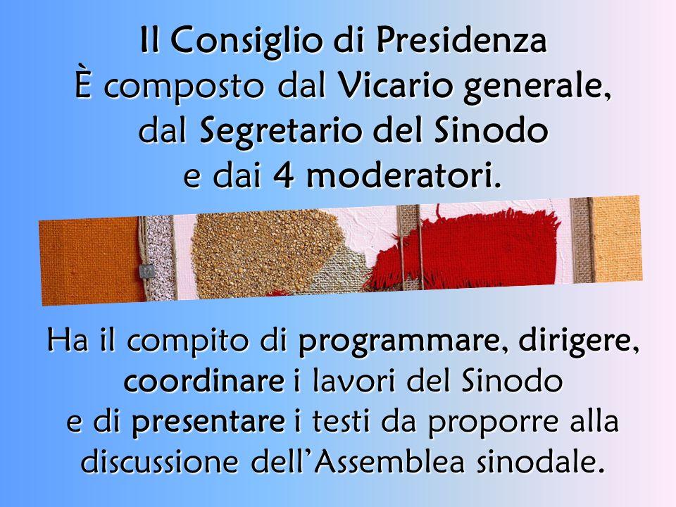 Il Consiglio di Presidenza È composto dal Vicario generale, dal Segretario del Sinodo e dai 4 moderatori. Ha il compito di programmare, dirigere, coor