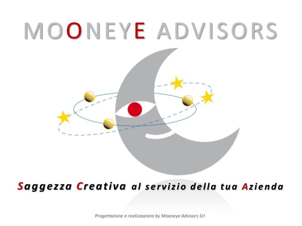 MOONEYE ADVISORS Progettazione e realizzazione by Mooneye Advisors Srl Saggezza Creativa al servizio della tua Azienda