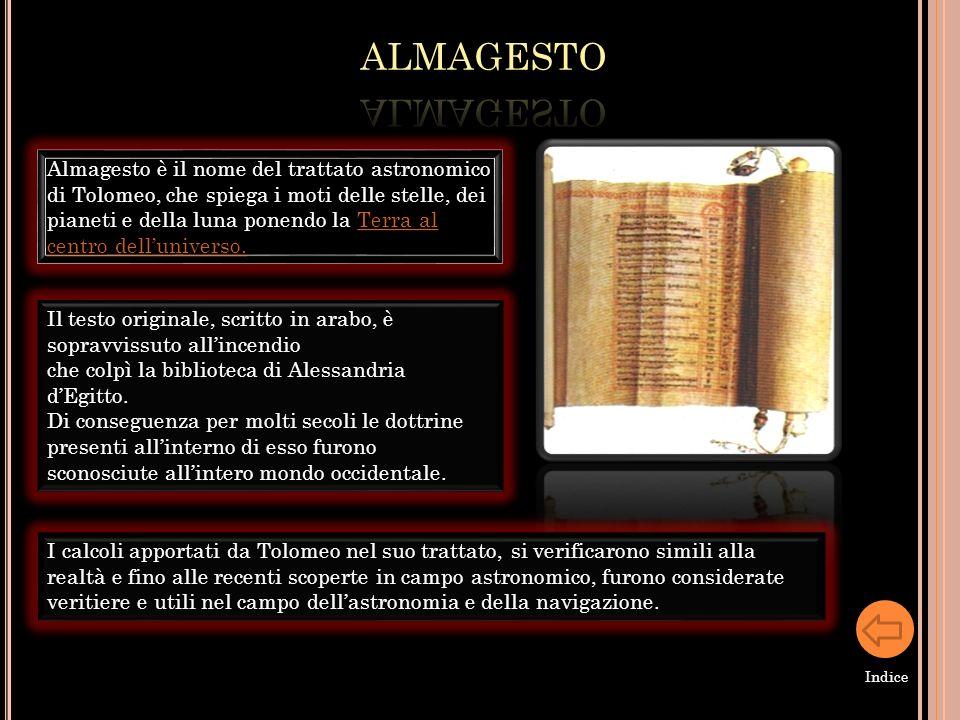 Almagesto è il nome del trattato astronomico di Tolomeo, che spiega i moti delle stelle, dei pianeti e della luna ponendo la Terra al centro dellunive