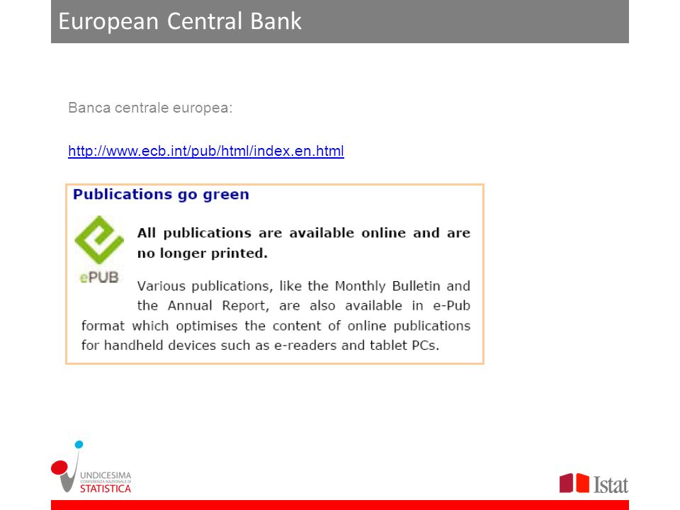 European Central Bank Banca centrale europea: http://www.ecb.int/pub/html/index.en.html