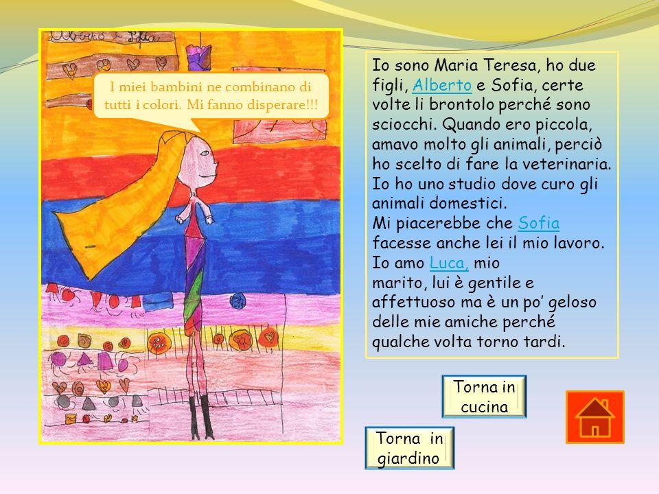 Io sono Maria Teresa, ho due figli, Alberto e Sofia, certe volte li brontolo perché sono sciocchi. Quando ero piccola, amavo molto gli animali, perciò