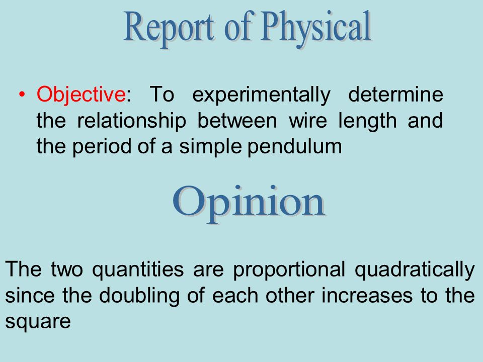 Objective: To experimentally determine the relationship between wire length and the period of a simple pendulum The two quantities are proportional quadratically since the doubling of each other increases to the square