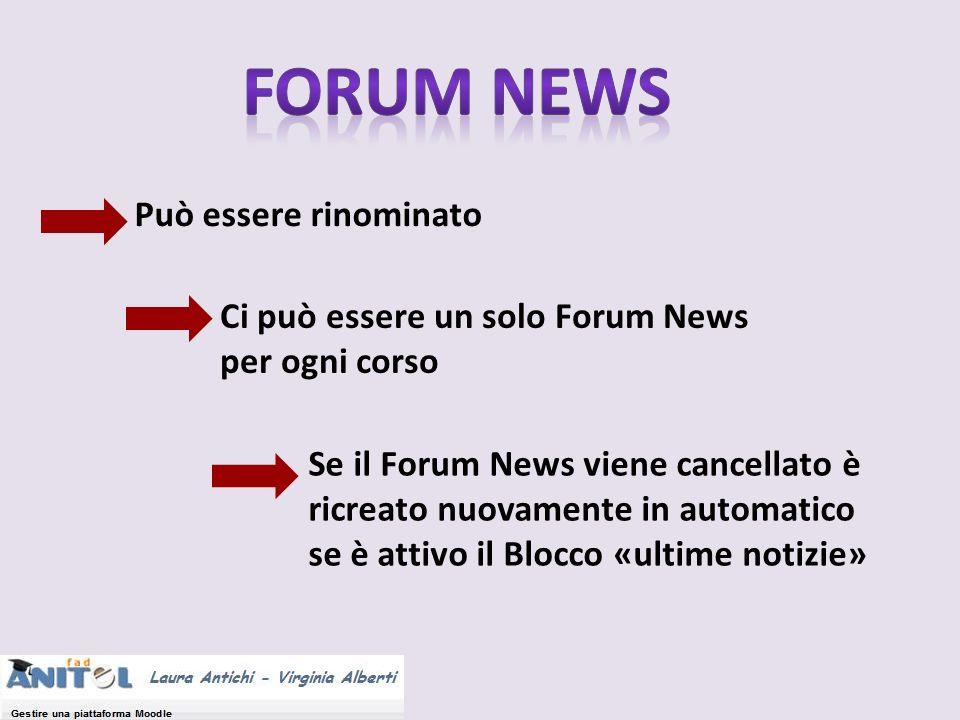 Può essere rinominato Ci può essere un solo Forum News per ogni corso Se il Forum News viene cancellato è ricreato nuovamente in automatico se è attiv