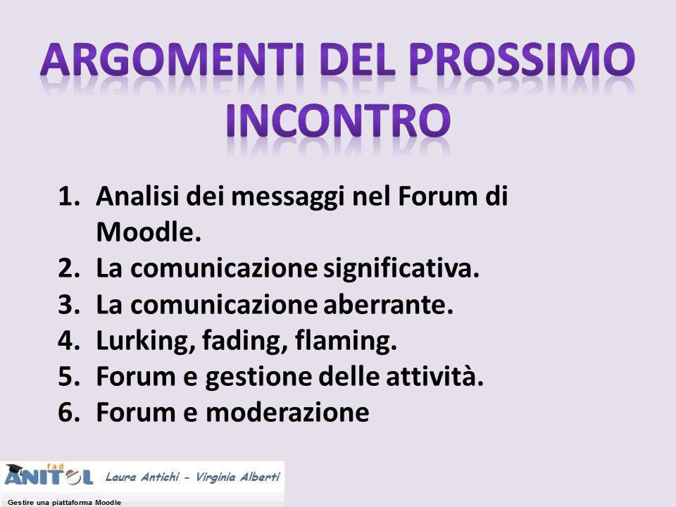 1.Analisi dei messaggi nel Forum di Moodle. 2.La comunicazione significativa. 3.La comunicazione aberrante. 4.Lurking, fading, flaming. 5.Forum e gest