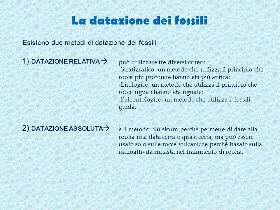 1) DATAZIONE RELATIVA 2) DATAZIONE ASSOLUTA può utilizzare tre diversi criteri: -Stratigrafico, un metodo che utilizza il principio che rocce più prof