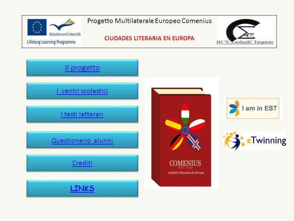 Progetto Multilaterale Europeo Comenius CIUDADES LITERARIA EN EUROPA Il progetto I centri scolastici I testi letterari LINKS Questionario alunni Crediti