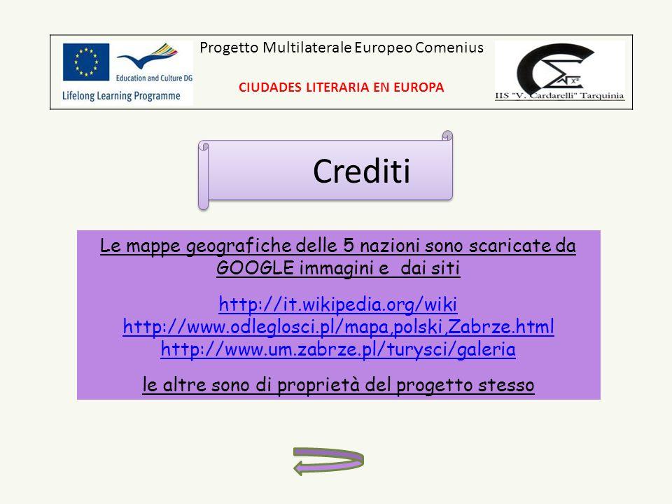 Progetto Multilaterale Europeo Comenius CIUDADES LITERARIA EN EUROPA Crediti Le mappe geografiche delle 5 nazioni sono scaricate da GOOGLE immagini e