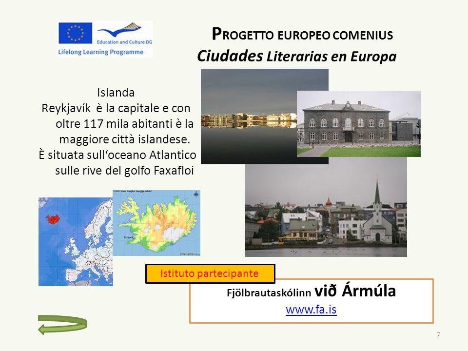 P ROGETTO EUROPEO COMENIUS Ciudades Literarias en Europa Islanda Reykjavík è la capitale e con oltre 117 mila abitanti è la maggiore città islandese.
