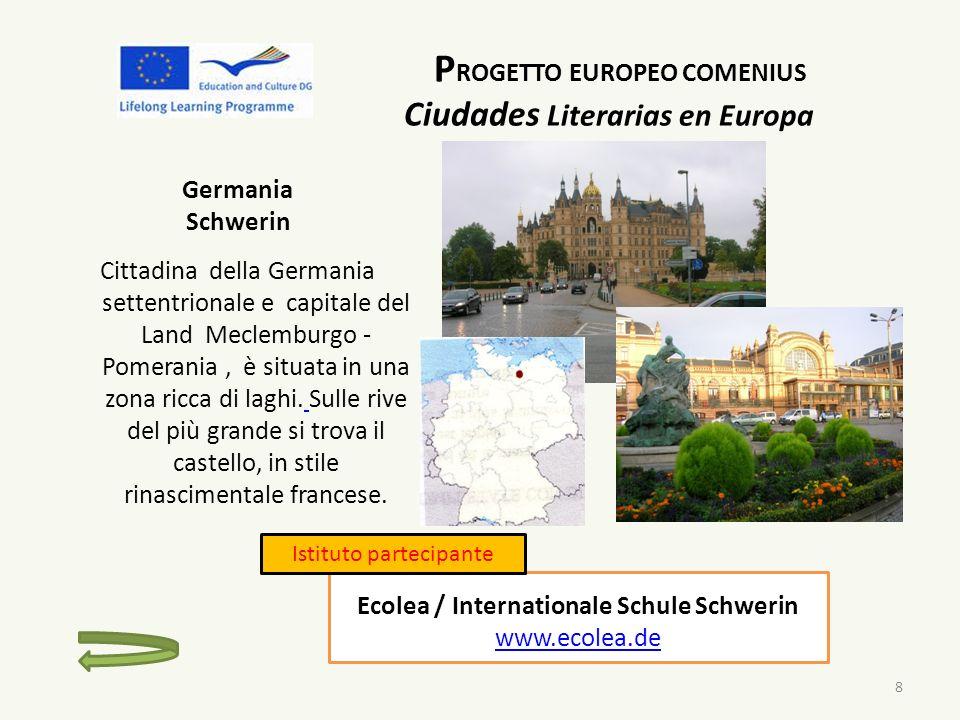 P ROGETTO EUROPEO COMENIUS Ciudades Literarias en Europa Germania Schwerin Cittadina della Germania settentrionale e capitale del Land Meclemburgo - Pomerania, è situata in una zona ricca di laghi.