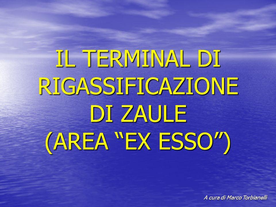 IL TERMINAL DI RIGASSIFICAZIONE DI ZAULE (AREA EX ESSO) A cura di Marco Torbianelli