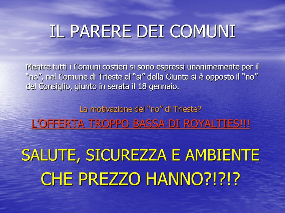 IL PARERE DEI COMUNI Mentre tutti i Comuni costieri si sono espressi unanimemente per il no, nel Comune di Trieste al si della Giunta si è opposto il no del Consiglio, giunto in serata il 18 gennaio.