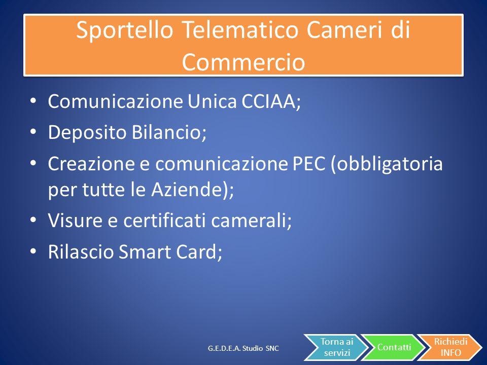 Sportello Telematico Cameri di Commercio Comunicazione Unica CCIAA; Deposito Bilancio; Creazione e comunicazione PEC (obbligatoria per tutte le Aziende); Visure e certificati camerali; Rilascio Smart Card; G.E.D.E.A.