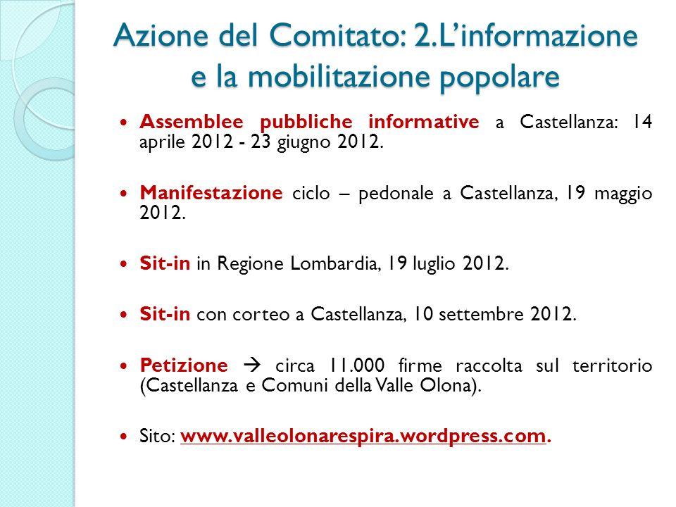 Azione del Comitato: 2.Linformazione e la mobilitazione popolare Assemblee pubbliche informative a Castellanza: 14 aprile 2012 - 23 giugno 2012.