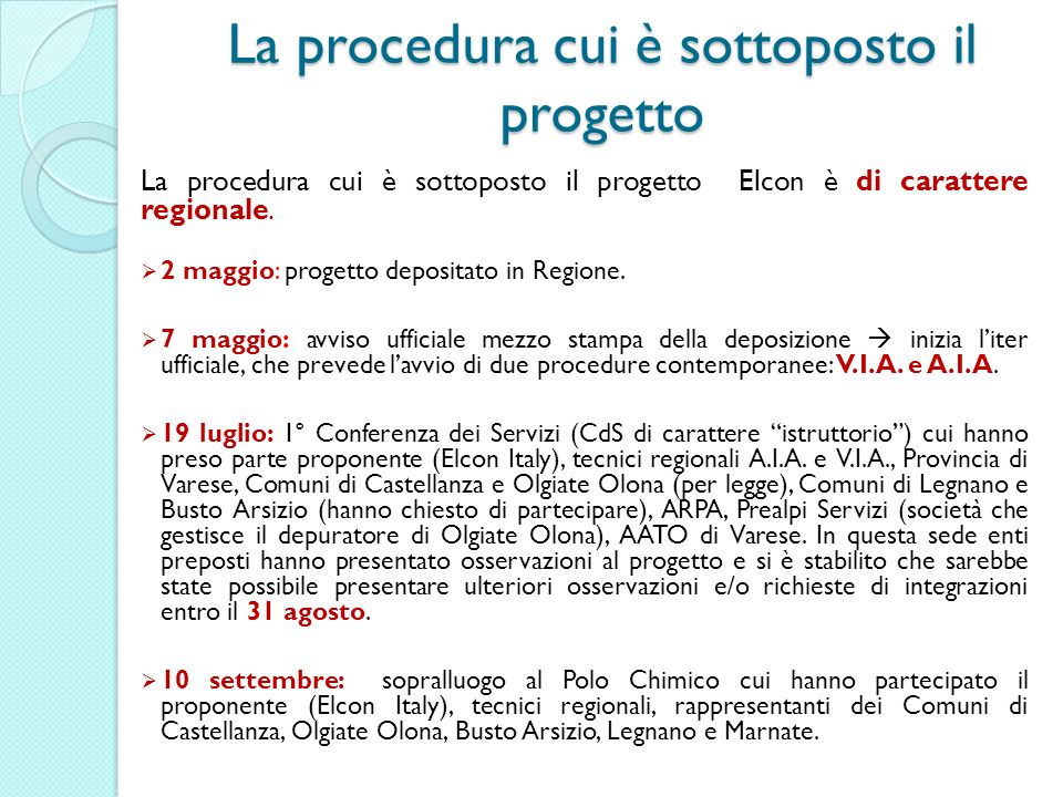 La procedura cui è sottoposto il progetto La procedura cui è sottoposto il progetto Elcon è di carattere regionale. 2 maggio: progetto depositato in R