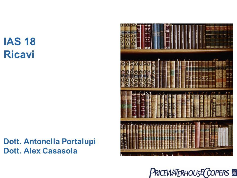 IAS 18 Ricavi Dott. Antonella Portalupi Dott. Alex Casasola