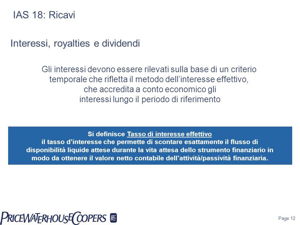 Page 12 IAS 18: Ricavi Interessi, royalties e dividendi Gli interessi devono essere rilevati sulla base di un criterio temporale che rifletta il metod