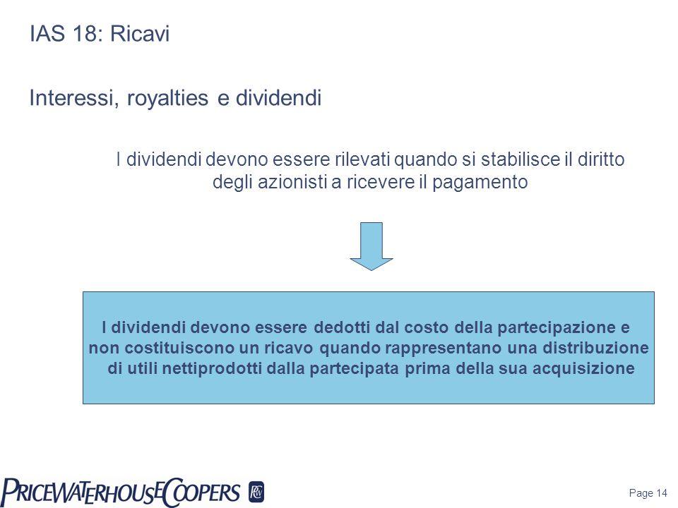 Page 14 IAS 18: Ricavi I dividendi devono essere dedotti dal costo della partecipazione e non costituiscono un ricavo quando rappresentano una distrib