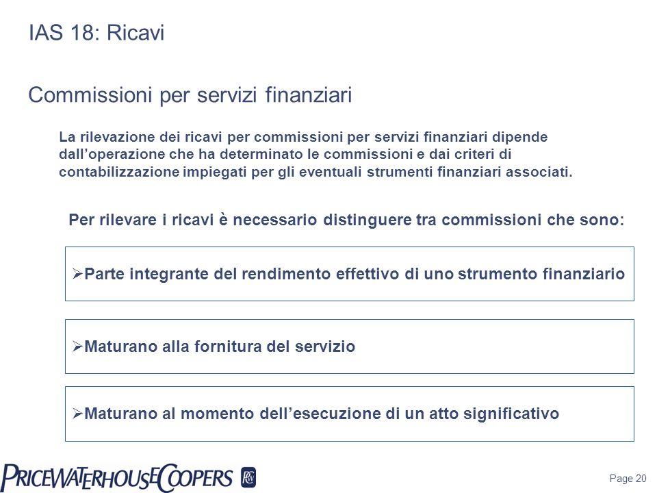 Page 20 IAS 18: Ricavi Per rilevare i ricavi è necessario distinguere tra commissioni che sono: La rilevazione dei ricavi per commissioni per servizi