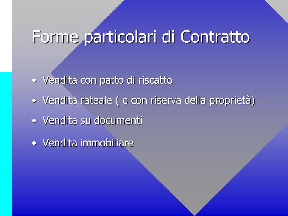 Forme particolari di Contratto Vendita con patto di riscattoVendita con patto di riscatto Vendita rateale ( o con riserva della proprietà)Vendita rate