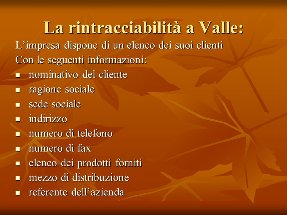 La rintracciabilità a Valle: Limpresa dispone di un elenco dei suoi clienti Con le seguenti informazioni: nominativo del cliente nominativo del client