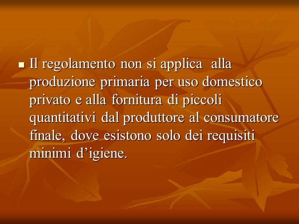 Il regolamento non si applica alla produzione primaria per uso domestico privato e alla fornitura di piccoli quantitativi dal produttore al consumator