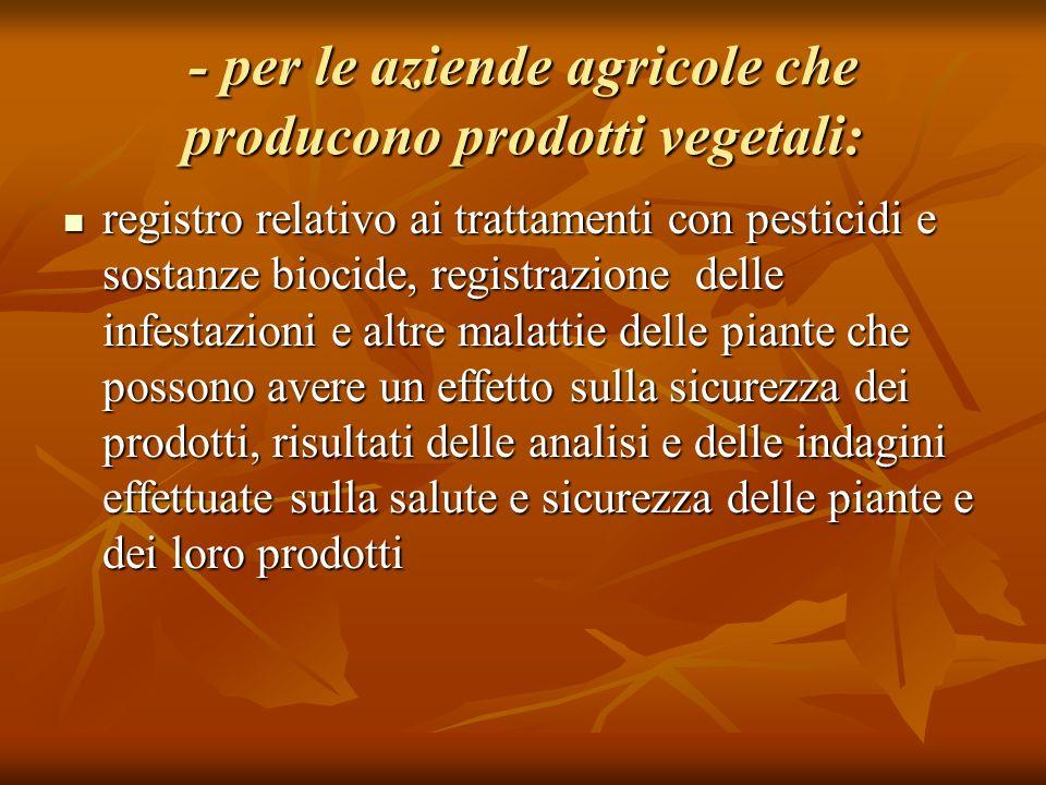 - per le aziende agricole che producono prodotti vegetali: registro relativo ai trattamenti con pesticidi e sostanze biocide, registrazione delle infe