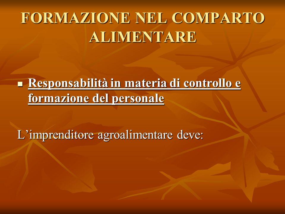 FORMAZIONE NEL COMPARTO ALIMENTARE Responsabilità in materia di controllo e formazione del personale Responsabilità in materia di controllo e formazio