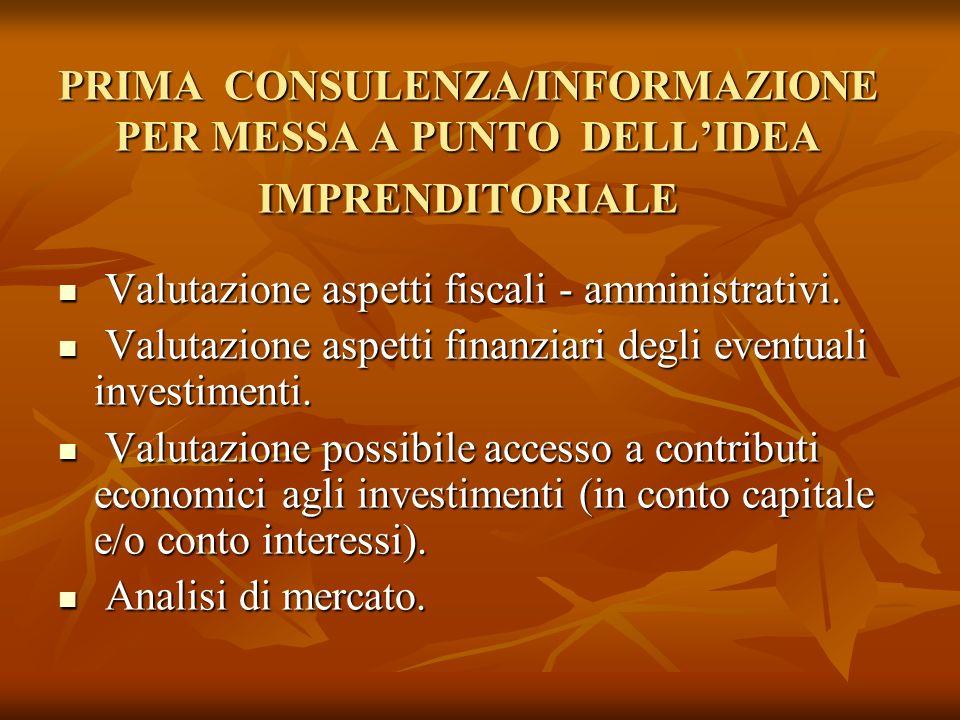 PRIMA CONSULENZA/INFORMAZIONE PER MESSA A PUNTO DELLIDEA IMPRENDITORIALE Valutazione aspetti fiscali - amministrativi. Valutazione aspetti fiscali - a