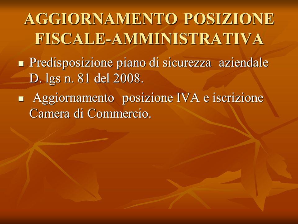 AGGIORNAMENTO POSIZIONE FISCALE-AMMINISTRATIVA Predisposizione piano di sicurezza aziendale D. lgs n. 81 del 2008. Predisposizione piano di sicurezza