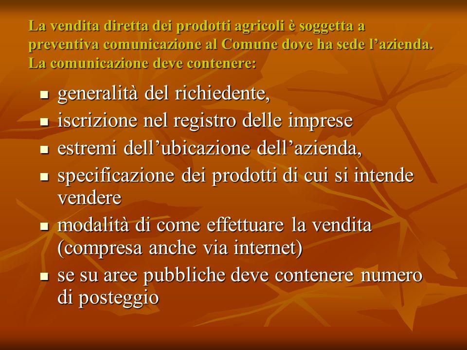 La vendita diretta dei prodotti agricoli è soggetta a preventiva comunicazione al Comune dove ha sede lazienda. La comunicazione deve contenere: gener