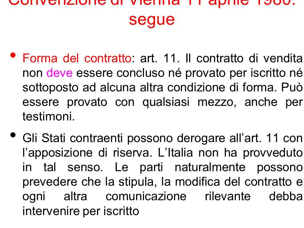 Convenzione di Vienna 11 aprile 1980: segue Forma del contratto: art. 11. Il contratto di vendita non deve essere concluso né provato per iscritto né
