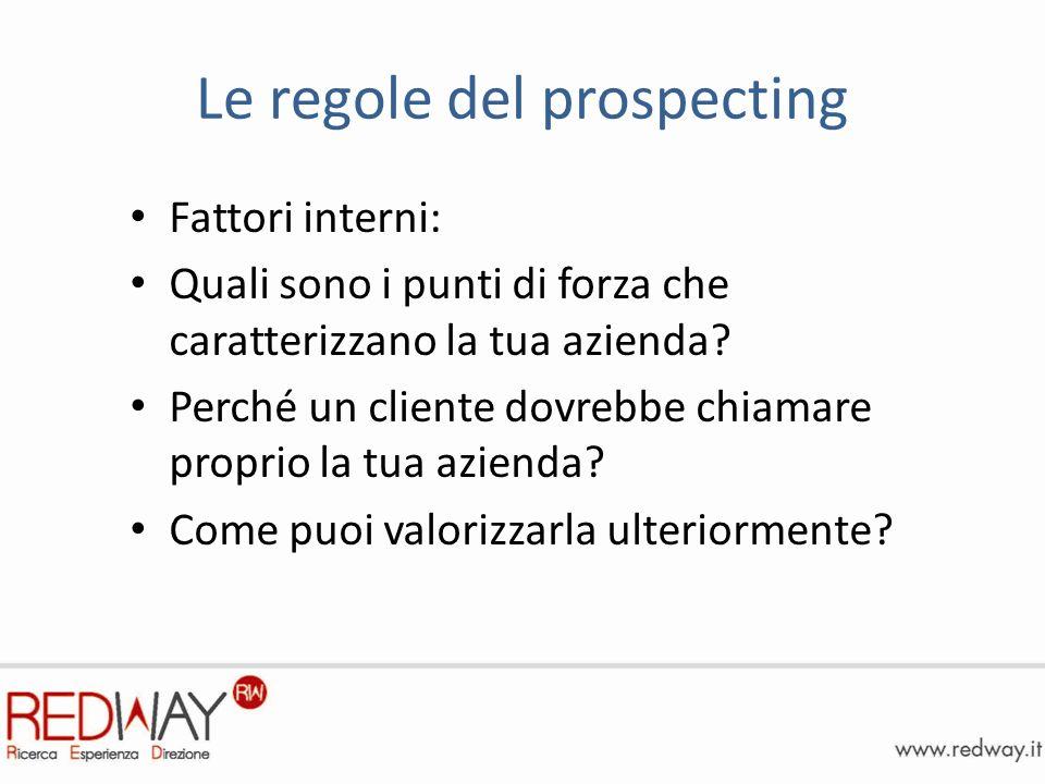 Le regole del prospecting Fattori interni: Quali sono i punti di forza che caratterizzano la tua azienda.