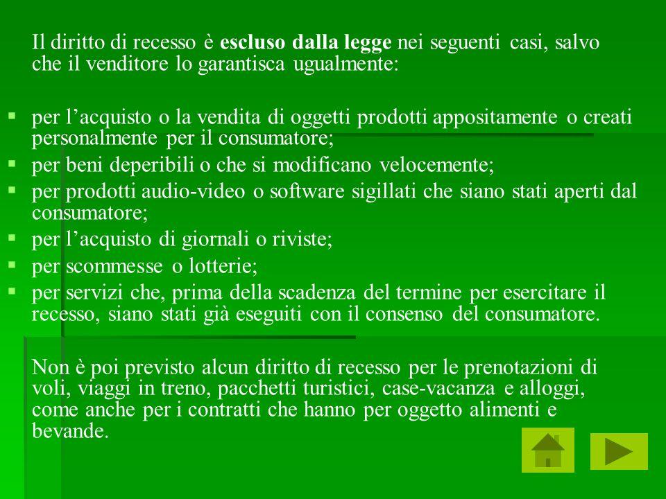 Il diritto di recesso è escluso dalla legge nei seguenti casi, salvo che il venditore lo garantisca ugualmente: per lacquisto o la vendita di oggetti