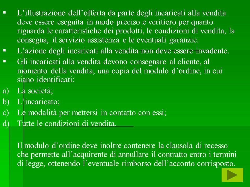 Lillustrazione dellofferta da parte degli incaricati alla vendita deve essere eseguita in modo preciso e veritiero per quanto riguarda le caratteristi